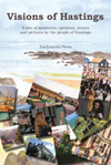 Visions of Hastings - stories, memories, pictures and articles by the people of Hastings. £9.99 from Earlyworks Press.